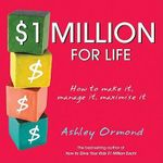 $1 Million for Life : How to Make it, Manage it and Maximise it - Ashley Ormond