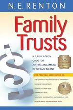 Family Trusts : A Plain English Guide for Australian Families - N. E. Renton