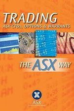 Trading CFDs, Options and Warrants : The ASX Way - Australian Securities Exchange
