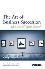 The Art of Business Succession : Who Will Fill Your Shoes? - Craig Holland