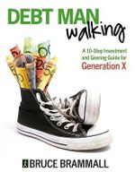 Debt Man Walking : A 10-Step Investment and Gearing Guide for Generation X - Bruce Brammall