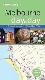 Frommer's Melbourne Day by Day :  17 Smart Ways to See the City - Lee Mylne