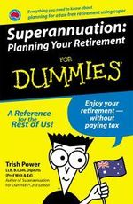Superannuation : Planning Your Retirement For Dummies : Planning Your Retirement for Dummies - Trish Power