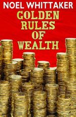 Golden Rules of Wealth : 5th Edition - Noel Whittaker