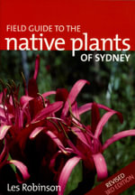 Field Guide to the Native Plants of Sydney - Robinson Les