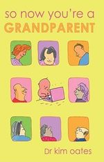 So Now You're a Grandparent - Kim Oates