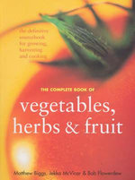 The Complete Book of Vegetables, Herbs and Fruit : The Definitive Sourcebook for Growing, Harvesting and Cooking