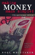 Making Money Made Simple! :  20th Anniversary Edition - Completely Revised & Updated - Noel Whittaker