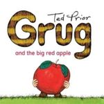 Grug and the Big Red Apple - Ted Prior