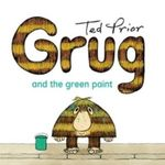 Grug and the Green Paint - Ted Prior