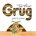 Grug Goes to School : Grug - Ted Prior