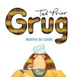 Grug Learns to Cook : Grug - Ted Prior