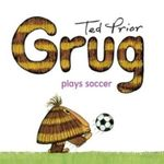 Grug Plays Soccer : Grug - Ted Prior