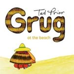 Grug at the Beach : Grug - Ted Prior