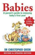 Babies : A Parent's Guide To Enjoying Baby's First Year - Christopher Green