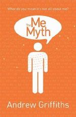 The Me Myth : What Do You Mean It's Not All about Me? - Andrew Griffiths