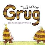 Grug And His Imaginary Friend : Grug - Ted Prior