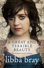 A Great and Terrible Beauty : Gemma Doyle Trilogy : Book 1 - Libba Bray