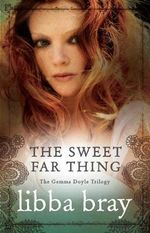 The Sweet Far Thing : Gemma Doyle Trilogy : Book 3 - Libba Bray
