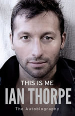 This is Me : Ian Thorpe : The Autobiography - Ian Thorpe