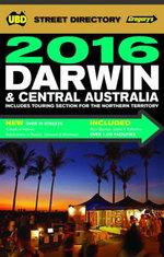 2016 Darwin & Central Australia Street Directory : 7th Edition - UBD Gregorys