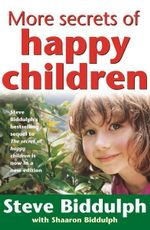 More Secrets of Happy Children - Steve Biddulph