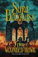 The Wounded Hawk : The Crucible Series : Book 2 - Sara Douglass