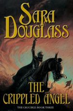 The Crippled Angel : The Crucible Series : Book 3 - Sara Douglass