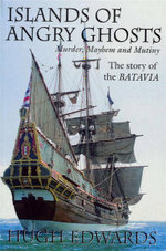 Islands of Angry Ghosts : The Story of the Batavia - Hugh Edwards