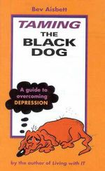 Taming the Black Dog - Bev Aisbett