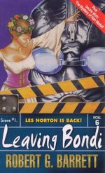 Leaving Bondi : A Les Norton Novel 14 - Robert G. Barrett