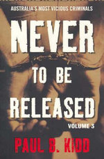 Never to be Released : Volume 3 - Paul B. Kidd