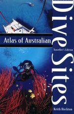 Atlas of Australian Dive Sites : Traveller's Edition - Keith Kockton