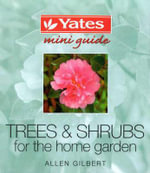 Trees and Shrubs for the Home Garden : Yates mini guide - Allen Gilbert