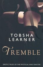 Tremble : Sensual Tales of the Mystical and Sinister - Tobsha Learner