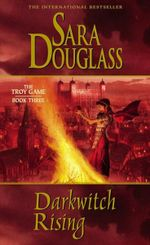 Darkwitch Rising : The Troy Game : Book Three - Sara Douglass