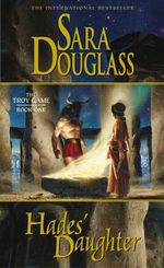 Hades' Daughter : The Troy Game : Book One - Sara Douglass