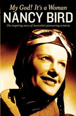 My God Its a Woman : The Inspriing Story of Australia's Pioneering Aviatrix - Nancy Bird