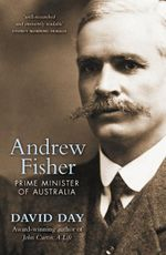 Andrew Fisher : Prime Minister of Australia - David Day