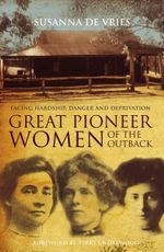 Great Pioneer Women of the Outback - Susanna de Vries