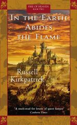 In the Earth Abides the Flame : Fire of Heaven Series : Book 2 - Russell Kirkpatrick