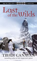 Last of the Wilds : Book 2 in the Age of the Five trilogy - Trudi Canavan