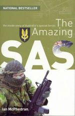 The Amazing SAS : The Inside Story of Australia's Special Forces - Ian McPhedran