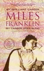 My Brilliant Career & My Career Goes Bung - Miles Franklin