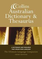 Collins Australian Dictionary and Thesaurus : A Dictionary and Thesaurus That Speaks Your Language