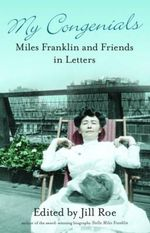 My Congenials : Miles Franklin and Friends in Letters