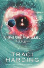 The Universe Parallel : Triad of Being Series : Book 2 - Traci Harding