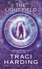The Light-Field : Triad of Being - Traci Harding