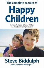 Complete Secrets of Happy Children - Steve Biddulph