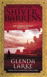 Song of the Shiver Barrens : The Mirage Makers Book Three - Glenda Larke